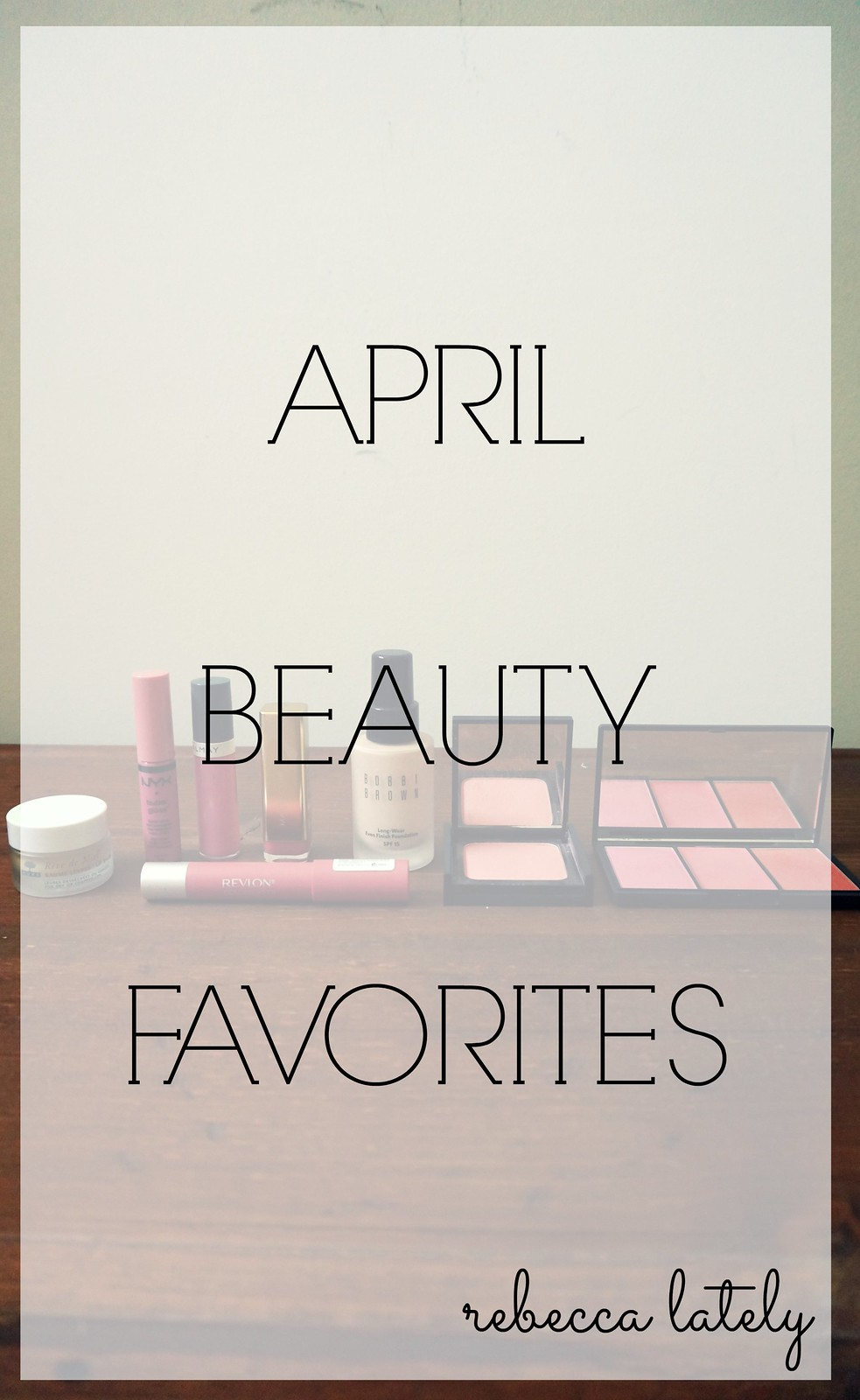 April Beauty Favorites 1