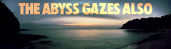 the abyss gazes also