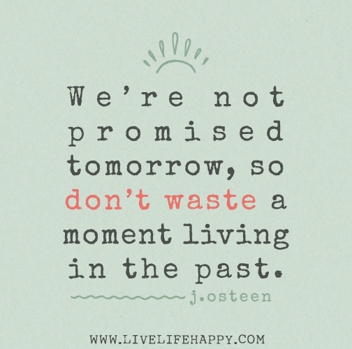 Were Not Promised Tomorrow So Dont Waste A Moment Living In The Past