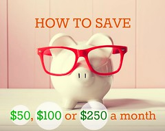 How to save $50, $100 or $250 per month