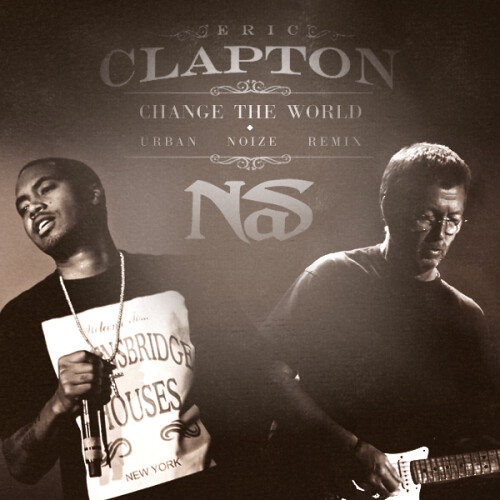 Nas & Eric Clapton - Change The World [Urban Noize Remix] (Official Single Cover 2) 500 x 500