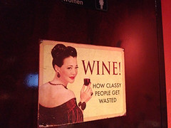 "Bathroom sign, Ladies' room, ""Wine: how classy people get wasted"""
