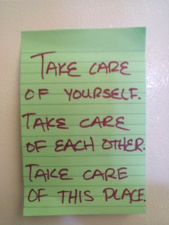 Take care of yourself; take care of others; take care of this place