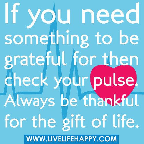 Marvelous If You Need Something To Be Grateful For Then Check Your Pulse. Always Be  Thankful. U201c