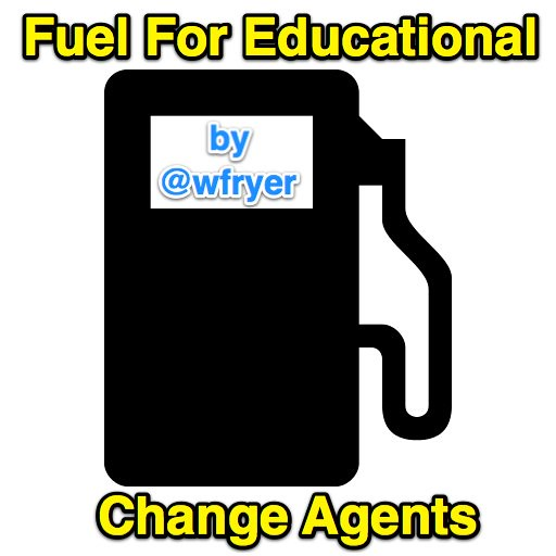 Fuel for Educational Change Agents