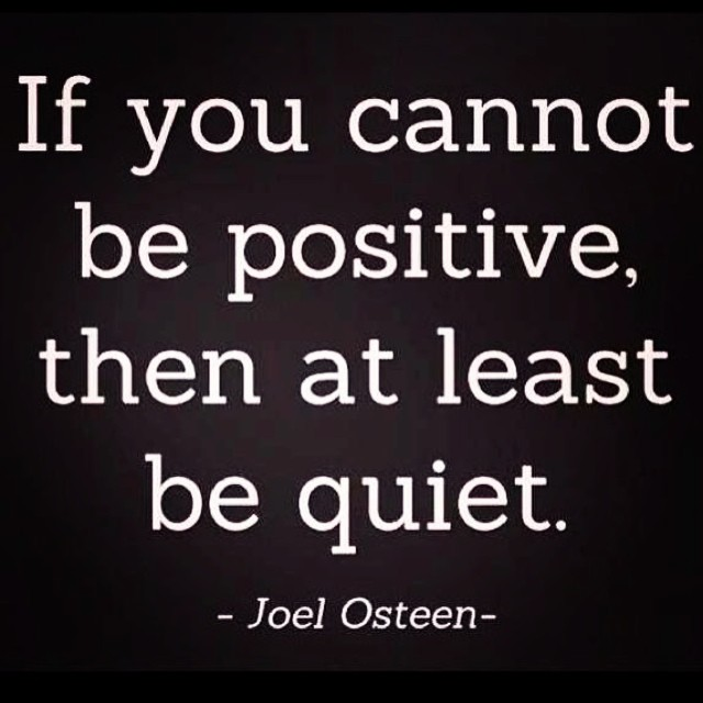 Quotes About Being Quiet: If You Cannot Be Positive, Then At Least Be Quiet. ️