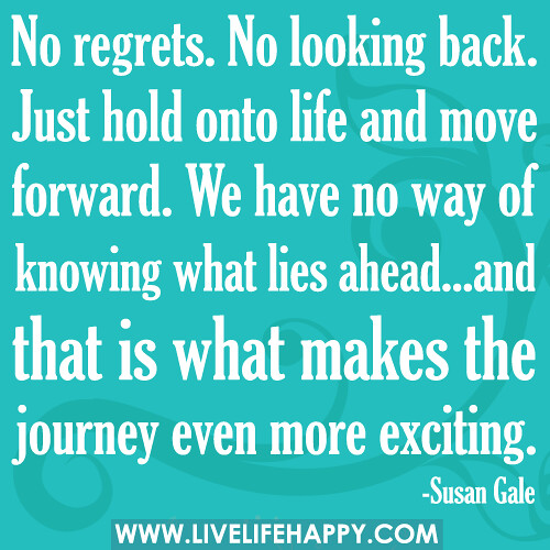 One Life No Regrets: No Regrets. No Looking Back. Just Hold Onto Life And Move