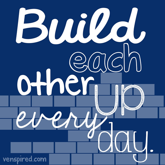 Build Each Other Up Every Day