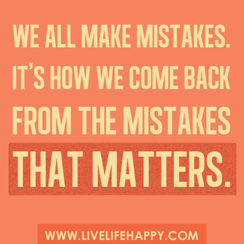 We All Make Mistakes It 39 S How We Come Back From Our Mistakes That Matters Flickr Photo