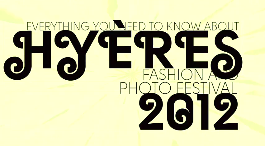27º Hyères | Teaser | Everything You Need To Know About Hyères 2012 Fashion + Photo Festival