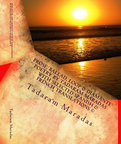 Prose, Ballad, Loop & Diamante' Poetry by Tadaram Maradas with selected Spanish & French Translations © by Tadaram Alasadro Maradas