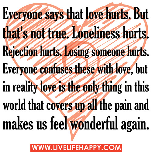 Everyone Says That Love Hurts. But That's Not True