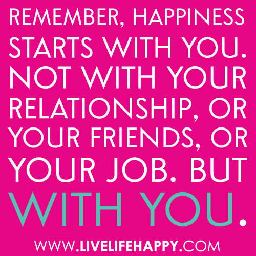 Quotes About Friends Over Relationships : Quot remember happiness starts with you not your relationship or friends job