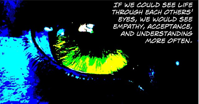 If we looked through each others' eyes more often...
