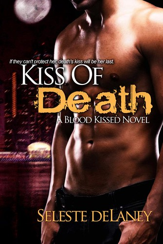 August 2012 by Mundania Press LLC               Kiss of Death (Blood Kissed) by Seleste deLaney