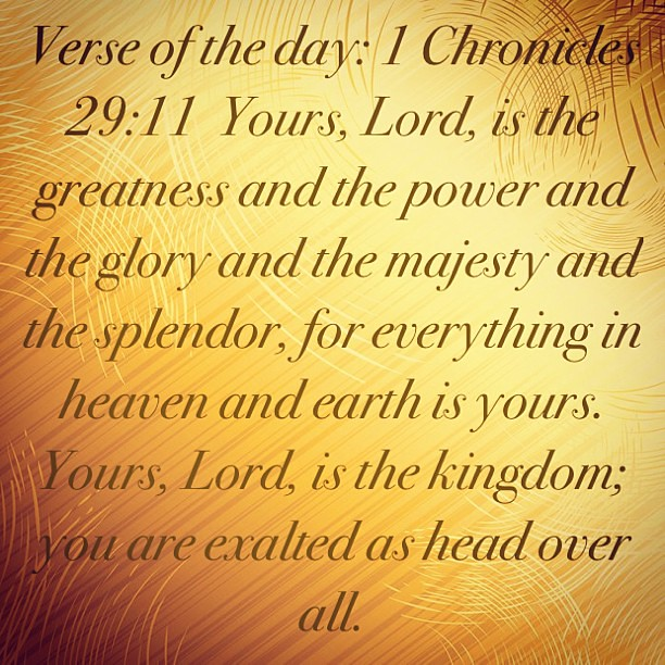 #Verseoftheday 1 Chronicles 29:11 Yours, #Lord, Is The