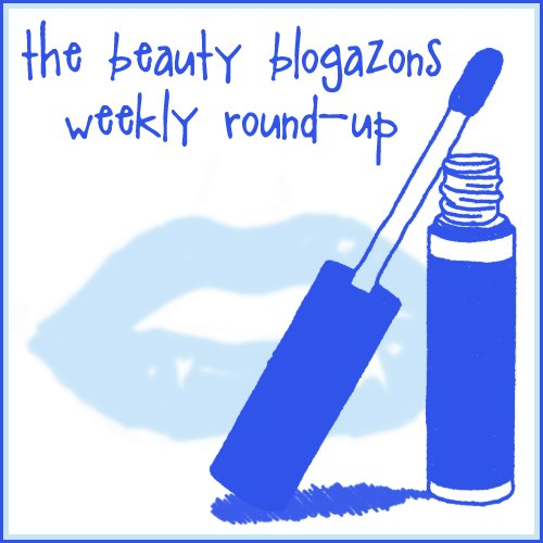 Beauty Blogazons Bloggers Weekly Roundup
