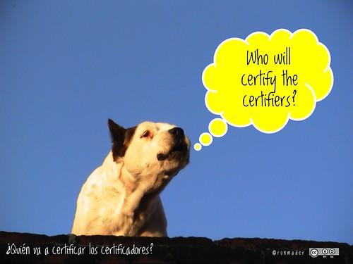 Who will certify the certifiers? = ¿Quién va a certificar los certificadores? #roofdog