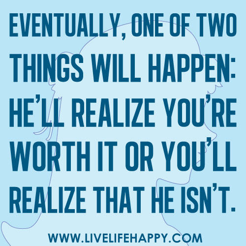 """Love Quotes About Life: """"Eventually, One Of Two Things Will Happen: He'll Rea"""