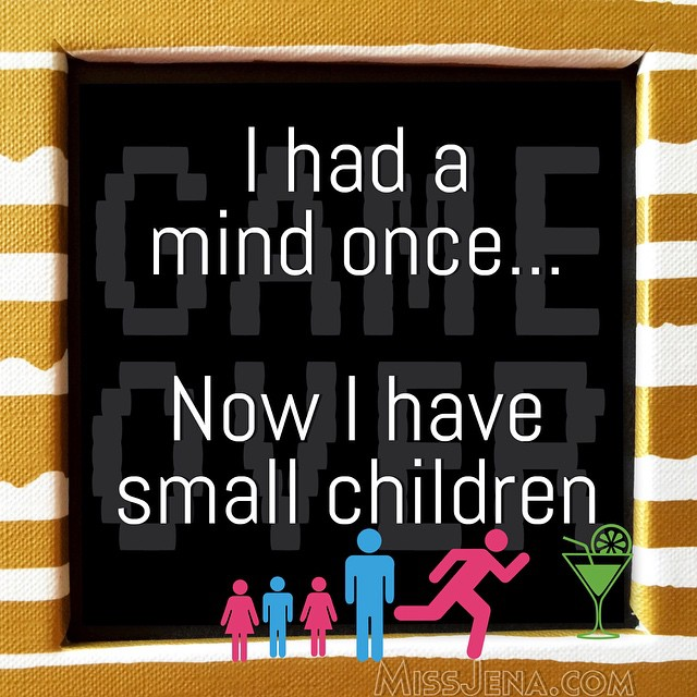Mom Meme - I had a mind once, now I have small children