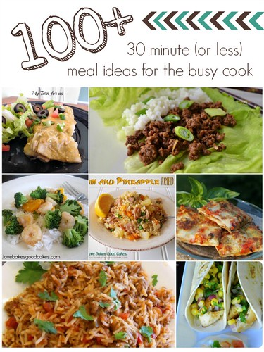 100+ 30 Minute (or less) Meals Ideas for the Busy Cook