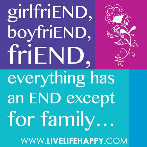 """girlfrien""""girlfriEND, boyfriEND, friEND, everything has an END except for family…""""dboyfriend"""