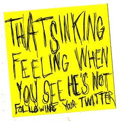THAT SINKING FEELING WHEN HE\'S NOT FOLLOWING YOUR TWITTER