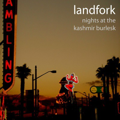 Landfork - Nights At The Kashmir Burlesk