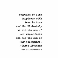 Learning-to-find-happiness-with-less-is-true-wealth.-Ultimately-we-are-the-sum-of-our-experiences-and-not-the-sum-of-our-belongings