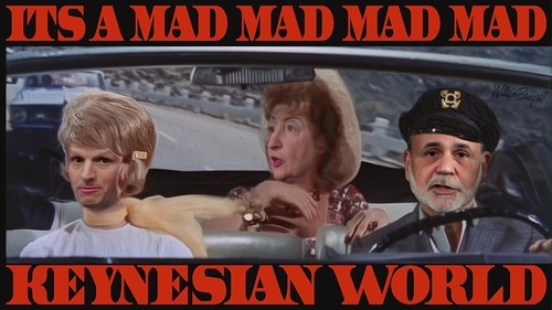 ITS A MAD MAD MAD MAD KEYNESIAN WORLD by WilliamBanzai7/Colonel Flick