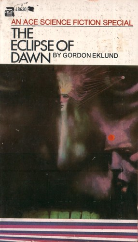The Eclipse of Dawn by Gordon Eklund. Ace 1971. Cover artists Leo & Diane Dillon