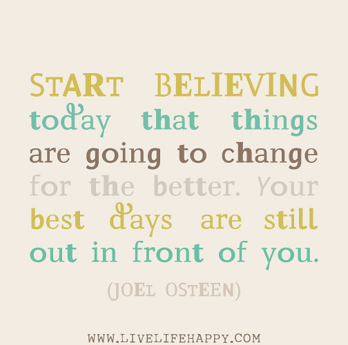 Quotes About Change For The Better: Start Believing Today That Things Are Going To Change For