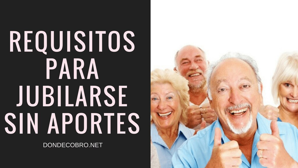 requisitos para jubilarse sin aportes