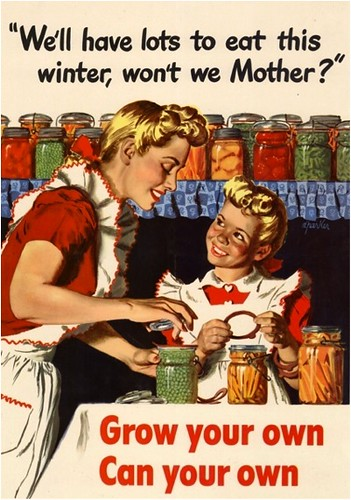 an old-timey poster featuring a white woman canning vegetables with her daughter. The text reads Grow Your Own Can Your Own and the daughter is saying, We'll have plenty to eat this winter, won't we mother?
