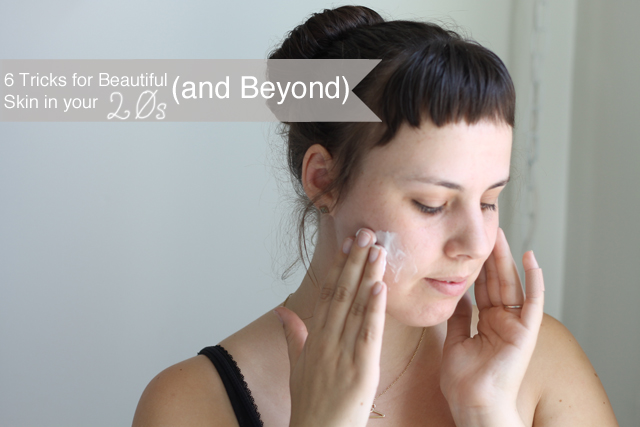 6 Tricks for Beautiful Skin in Your 20s and Beyond