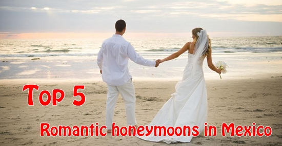 Top 5 romantic honeymoons in MexicoTop 5 romantic honeymoons in Mexico