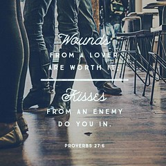 Better is open rebuke than hidden love.  Wounds from a friend can be trusted, but an enemy multiplies kisses. Proverbs 27:5-6 NIV