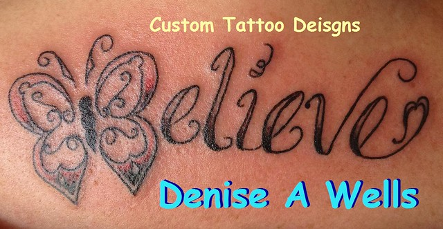 Believe Tattoo with the B made into a butterflly by Denise A. Wells