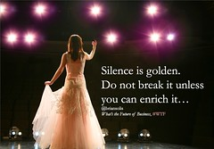 Silence is golden. Do not break it unless you can enrich it...