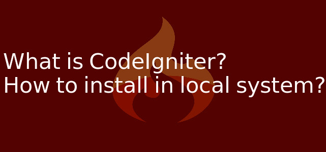 What is CodeIgniter,how to install in local system - by Anil Kumar Panigrahi