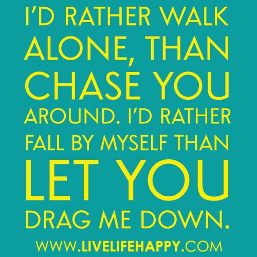 I\'d Rather Walk Alone - Live Life Happy