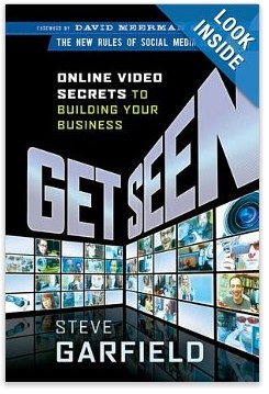 Get Seen: Online Video Secrets to Building Your Business (New Rules Social Media Series): Steve Garfield, David Meerman Scott: 9780470525463: Amazon.com: Books
