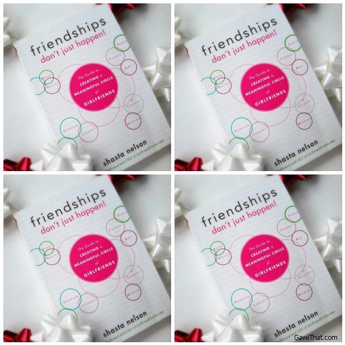 A Sneak Peek into the New Book Friendships Dont Just Happen by Shasta Nelson