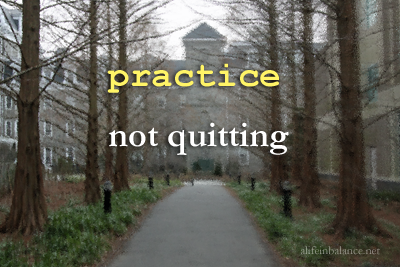 Practice Not Quitting
