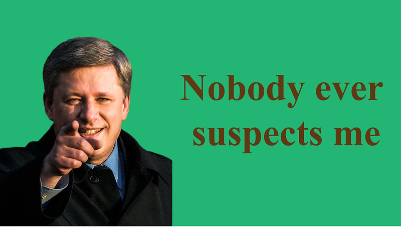 Stephen Harper Nobody ever suspects me