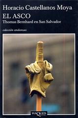 El asco .-Thomas Bernhard en San Salvador Horacio Castellanos Moya 2007