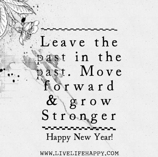 Leave the past in the past. Move forward and grow stronger.
