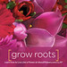 LIVE LIKE A FLOWER: Grow Roots