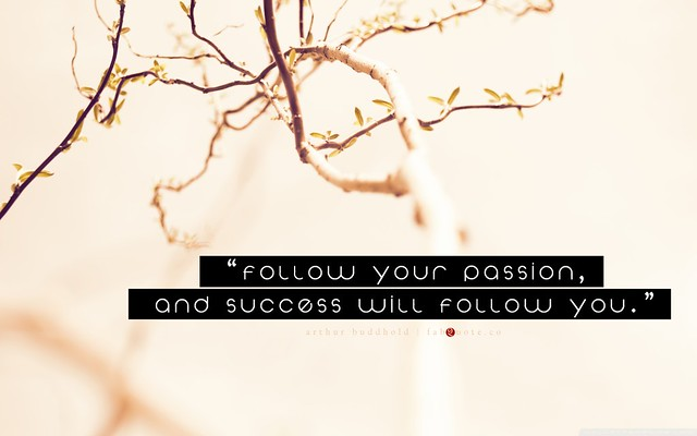 Follow your passion and success will follow you wallpaper