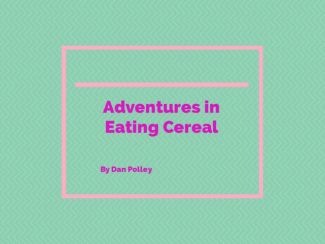 Adventures in Eating Cereal
